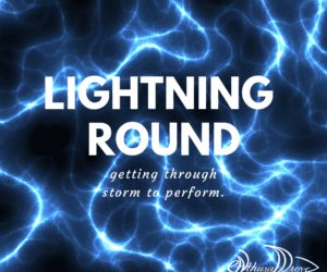 Lightning Round – Getting Through Storm to Perform!