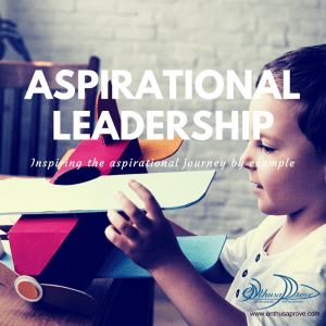 Aspirational Leadership: Inspiring the aspirational journey by example