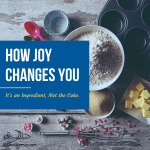 How Joy Changes You