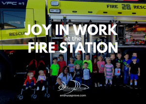 Joy in Work at the Fire Station